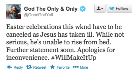 "God cancels Easter celebrations: Jesus ""too sick to rise"""